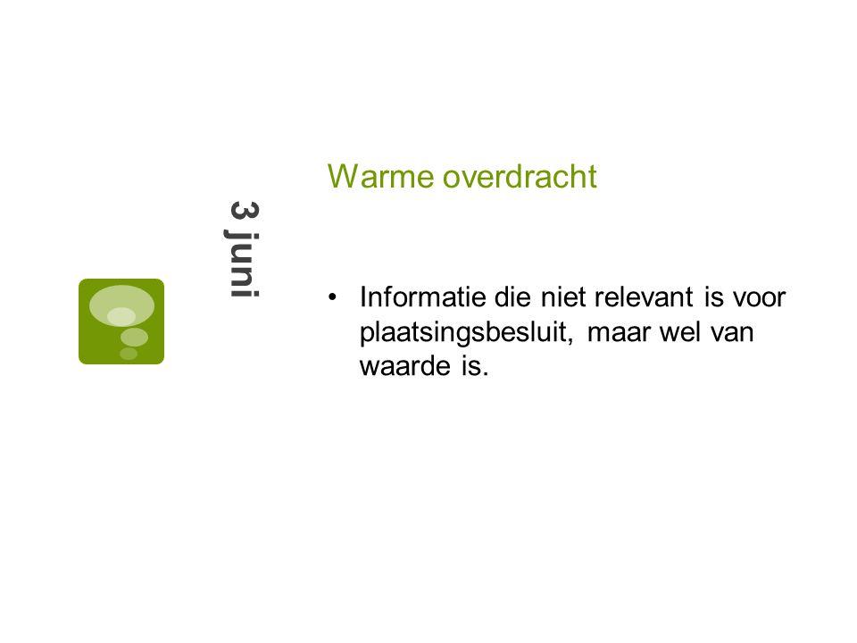 Warme overdracht 3 juni Informatie die niet relevant is voor plaatsingsbesluit, maar wel van waarde is.