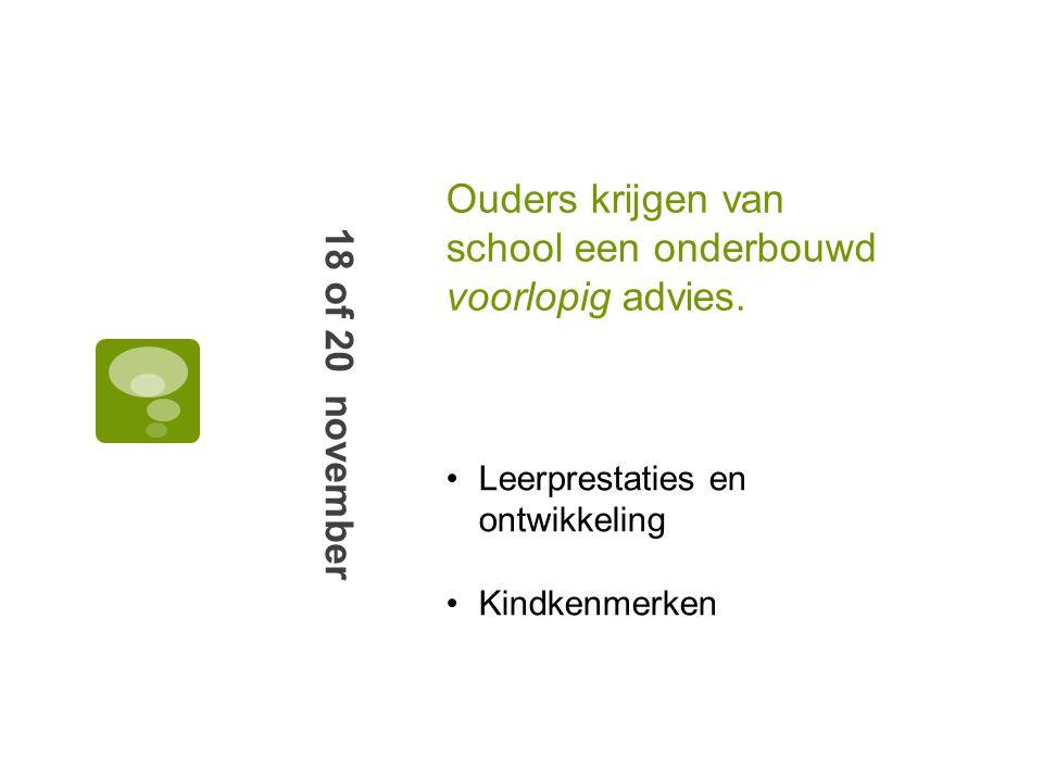 Ouders krijgen van school een onderbouwd voorlopig advies. 18 of 20 november Leerprestaties en ontwikkeling Kindkenmerken