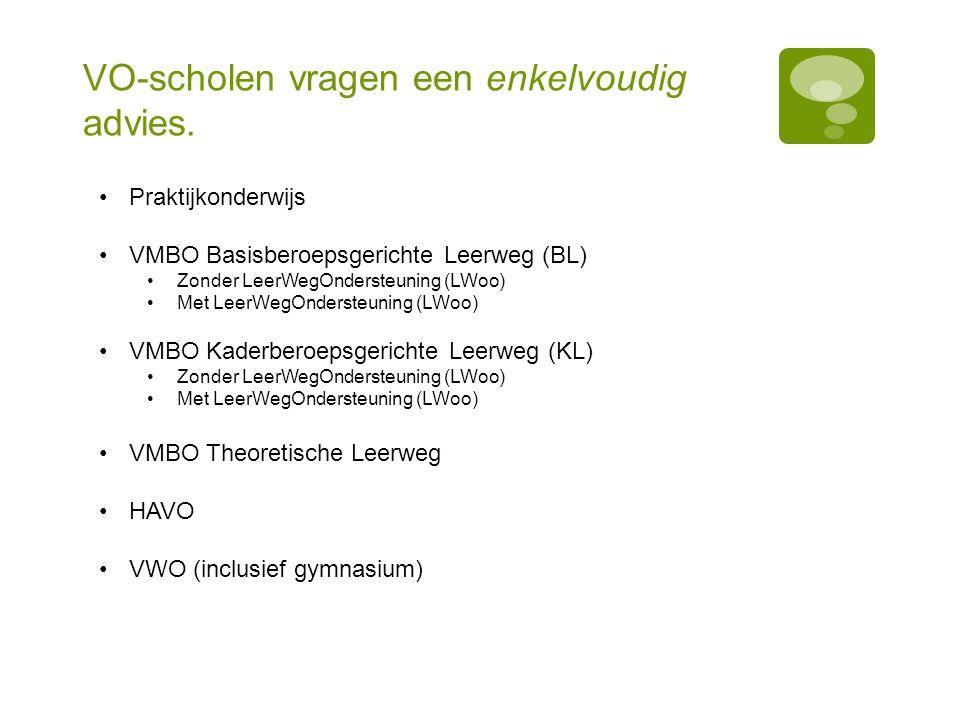 VO-scholen vragen een enkelvoudig advies. Praktijkonderwijs VMBO Basisberoepsgerichte Leerweg (BL) Zonder LeerWegOndersteuning (LWoo) Met LeerWegOnder