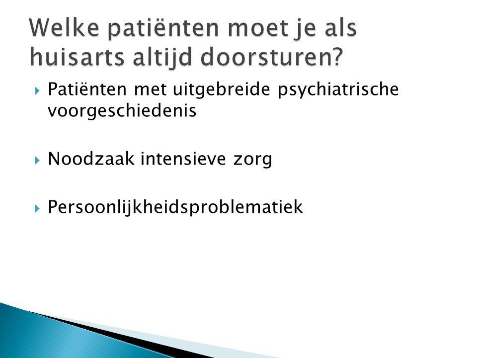  Patiënten met uitgebreide psychiatrische voorgeschiedenis  Noodzaak intensieve zorg  Persoonlijkheidsproblematiek