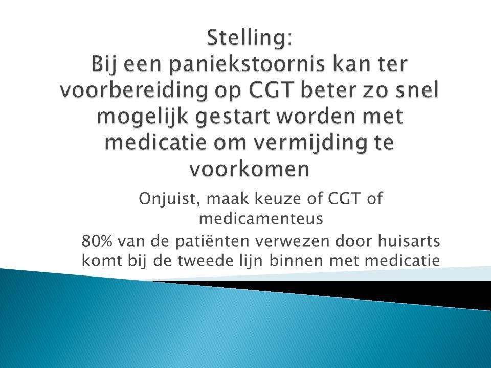 Onjuist, maak keuze of CGT of medicamenteus 80% van de patiënten verwezen door huisarts komt bij de tweede lijn binnen met medicatie