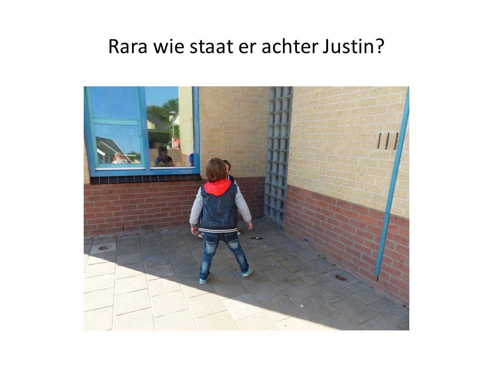 Rara wie staat er achter Justin?