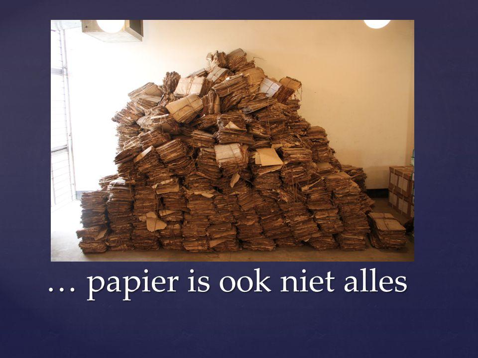 … papier is ook niet alles