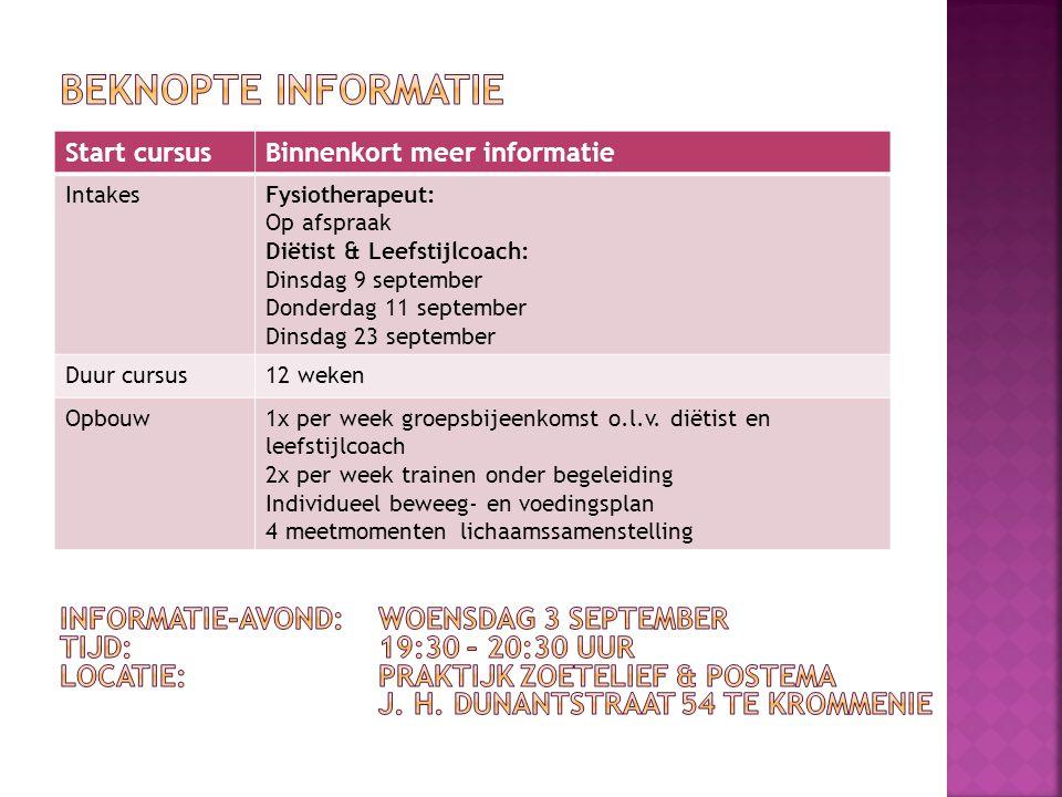 Start cursusBinnenkort meer informatie IntakesFysiotherapeut: Op afspraak Diëtist & Leefstijlcoach: Dinsdag 9 september Donderdag 11 september Dinsdag