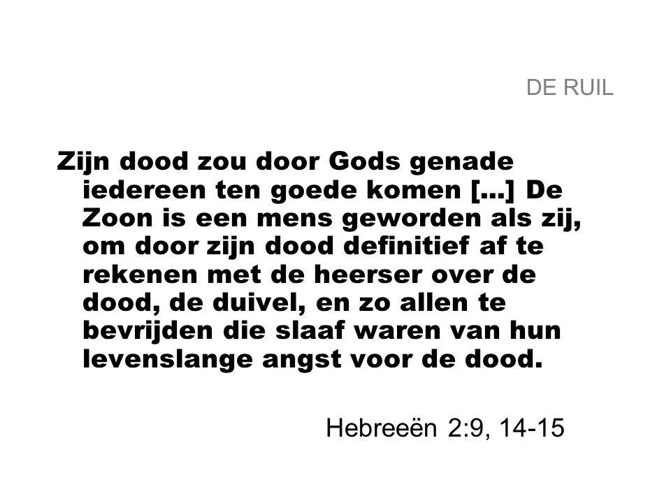 DE RUIL Zijn dood zou door Gods genade iedereen ten goede komen [...] De Zoon is een mens geworden als zij, om door zijn dood definitief af te rekenen