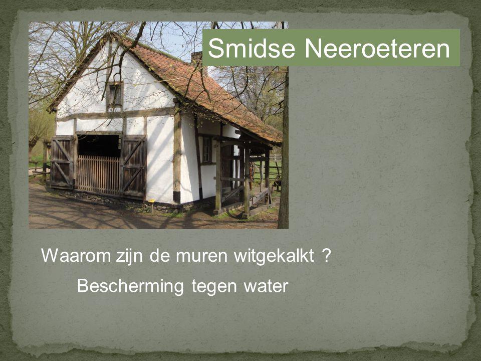Smidse Neeroeteren Waarom zijn de muren witgekalkt ? Bescherming tegen water