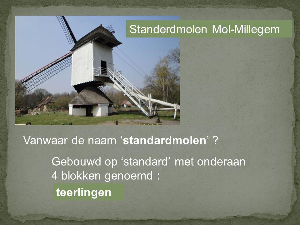 Standerdmolen Mol-Millegem Vanwaar de naam 'standardmolen' .