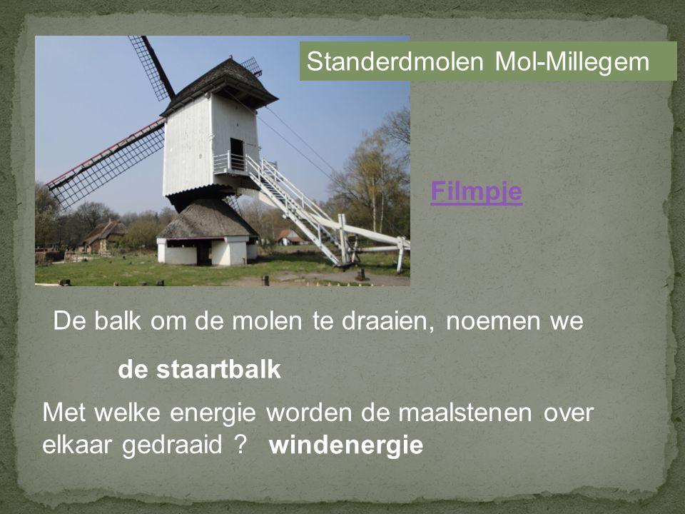 Standerdmolen Mol-Millegem De balk om de molen te draaien, noemen we de staartbalk Met welke energie worden de maalstenen over elkaar gedraaid .