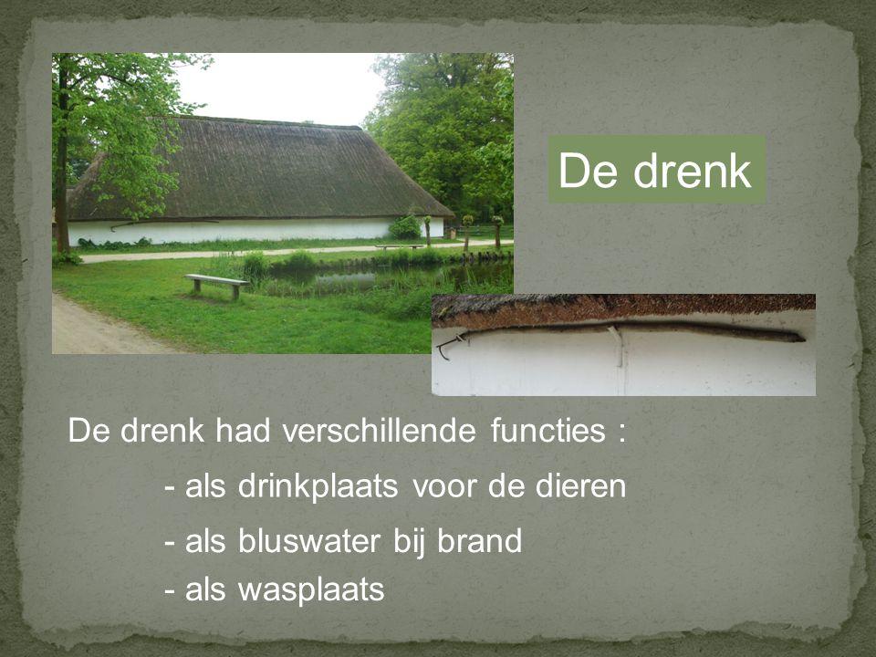 De drenk De drenk had verschillende functies : - als wasplaats - als drinkplaats voor de dieren - als bluswater bij brand