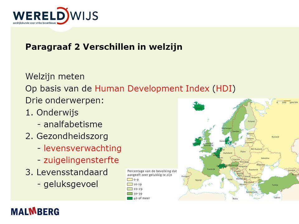 Paragraaf 2 Verschillen in welzijn Welzijn meten Op basis van de Human Development Index (HDI) Drie onderwerpen: 1. Onderwijs - analfabetisme 2. Gezon