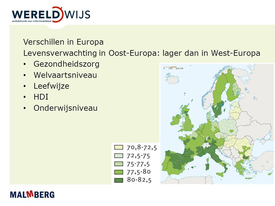 Verschillen in Europa Levensverwachting in Oost-Europa: lager dan in West-Europa Gezondheidszorg Welvaartsniveau Leefwijze HDI Onderwijsniveau
