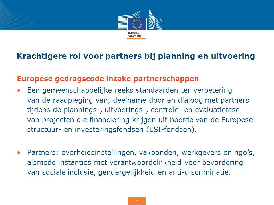 22 Krachtigere rol voor partners bij planning en uitvoering Europese gedragscode inzake partnerschappen Een gemeenschappelijke reeks standaarden ter v