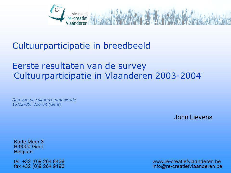 survey ' Cultuurparticipatie in Vlaanderen 2003-2004 ' doel: invullen lacune aan systematische, gedetailleerde en actueel beleidsrelevante informatie over cultuurparticipatie in Vlaanderen: participatiecijfers, participatiepatronen, verklaren van verschillen in participatiegedrag, houdingen t.a.v.