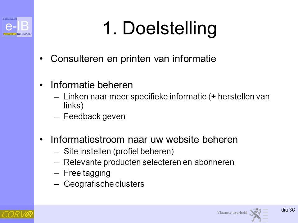 dia 36 1. Doelstelling Consulteren en printen van informatie Informatie beheren –Linken naar meer specifieke informatie (+ herstellen van links) –Feed