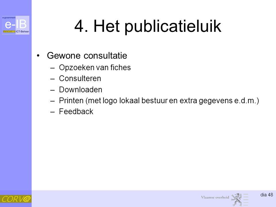 dia 48 4. Het publicatieluik Gewone consultatie –Opzoeken van fiches –Consulteren –Downloaden –Printen (met logo lokaal bestuur en extra gegevens e.d.