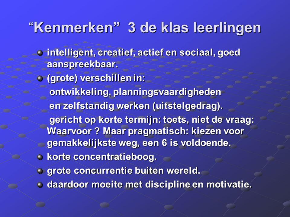 Kenmerken 3 de klas leerlingen intelligent, creatief, actief en sociaal, goed aanspreekbaar.