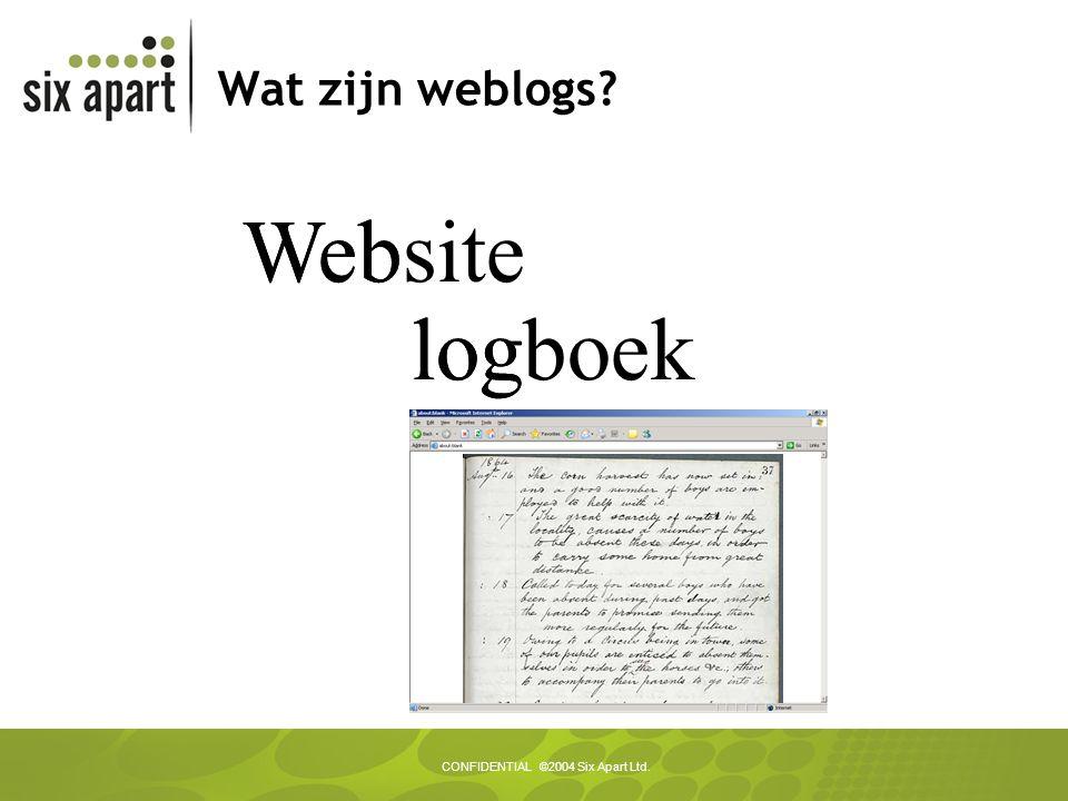 CONFIDENTIAL ©2004 Six Apart Ltd. Wat zijn weblogs Website logboek Web log