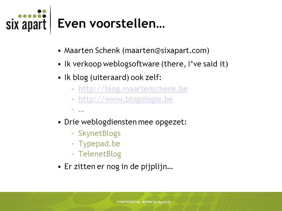 CONFIDENTIAL ©2004 Six Apart Ltd. Even voorstellen… Maarten Schenk (maarten@sixapart.com) Ik verkoop weblogsoftware (there, I've said it) Ik blog (uit
