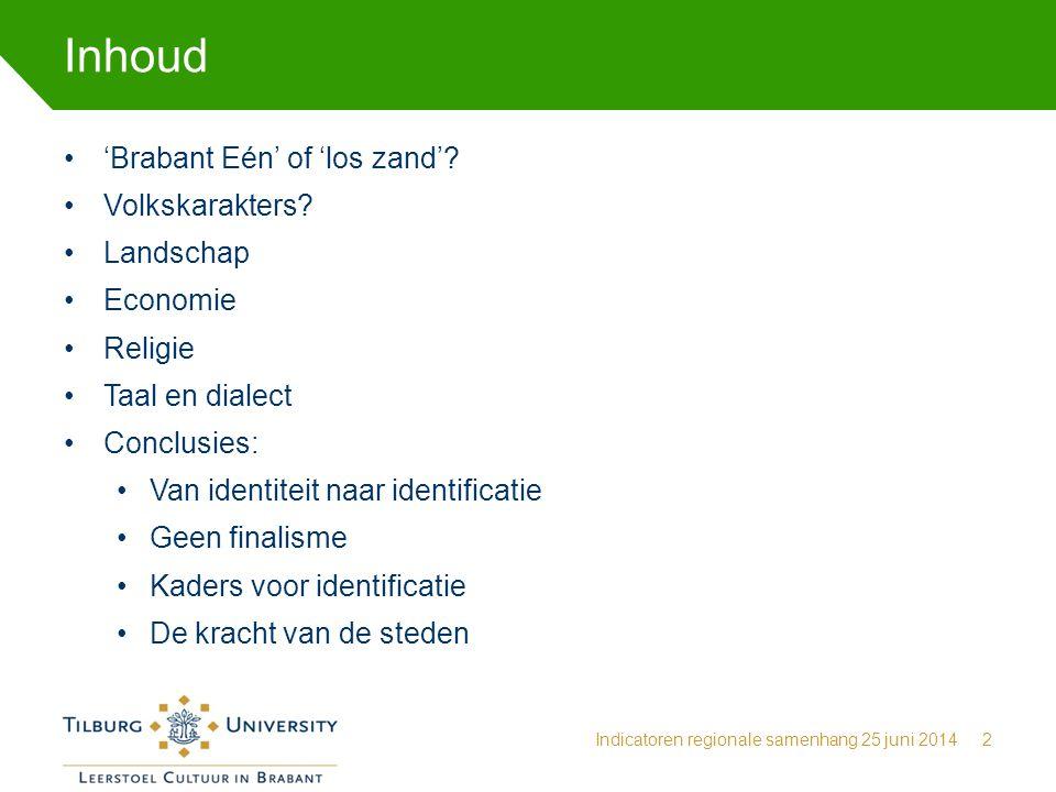 Inhoud Indicatoren regionale samenhang 25 juni 20142 'Brabant Eén' of 'los zand'? Volkskarakters? Landschap Economie Religie Taal en dialect Conclusie