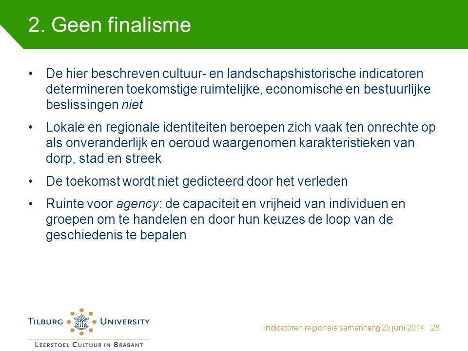 2. Geen finalisme Indicatoren regionale samenhang 25 juni 201428 De hier beschreven cultuur- en landschapshistorische indicatoren determineren toekoms