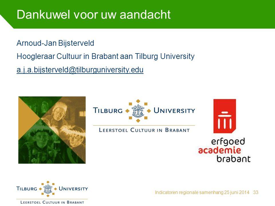 Dankuwel voor uw aandacht Indicatoren regionale samenhang 25 juni 201433 Arnoud-Jan Bijsterveld Hoogleraar Cultuur in Brabant aan Tilburg University a.j.a.bijsterveld@tilburguniversity.edu