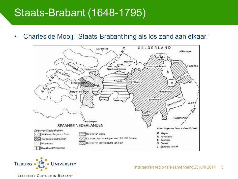 Staats-Brabant (1648-1795) Indicatoren regionale samenhang 25 juni 20145 Charles de Mooij: 'Staats-Brabant hing als los zand aan elkaar.'