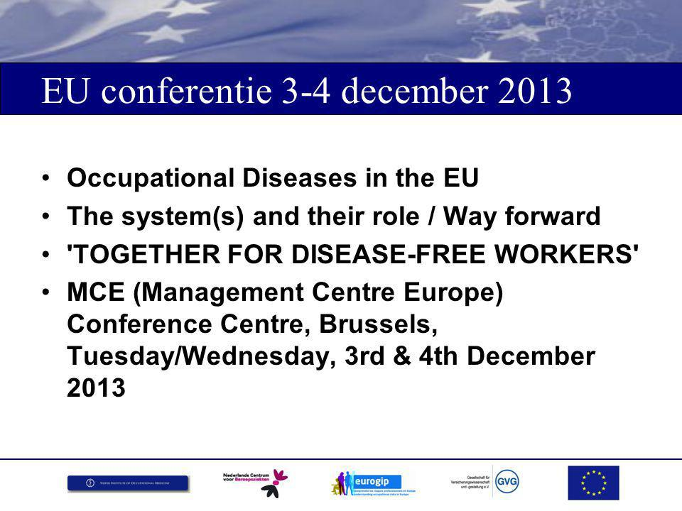 EU conferentie 3-4 december 2013 Occupational Diseases in the EU The system(s) and their role / Way forward 'TOGETHER FOR DISEASE-FREE WORKERS' MCE (M