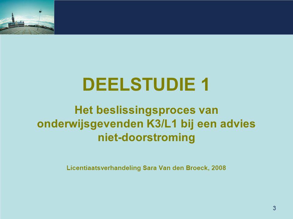 3 DEELSTUDIE 1 Het beslissingsproces van onderwijsgevenden K3/L1 bij een advies niet-doorstroming Licentiaatsverhandeling Sara Van den Broeck, 2008