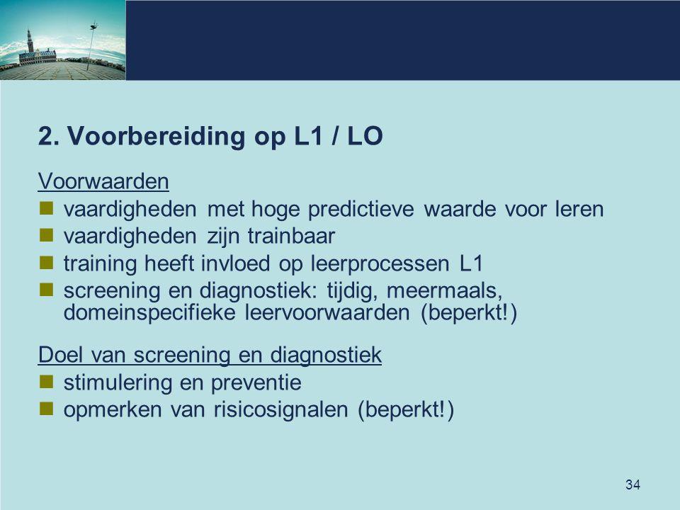 34 2. Voorbereiding op L1 / LO Voorwaarden vaardigheden met hoge predictieve waarde voor leren vaardigheden zijn trainbaar training heeft invloed op l