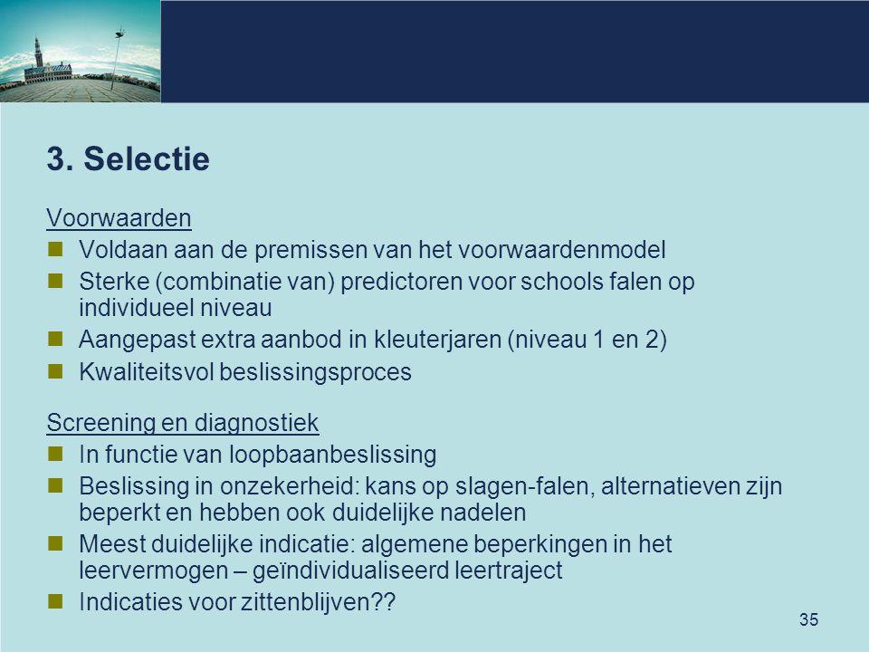 35 3. Selectie Voorwaarden Voldaan aan de premissen van het voorwaardenmodel Sterke (combinatie van) predictoren voor schools falen op individueel niv