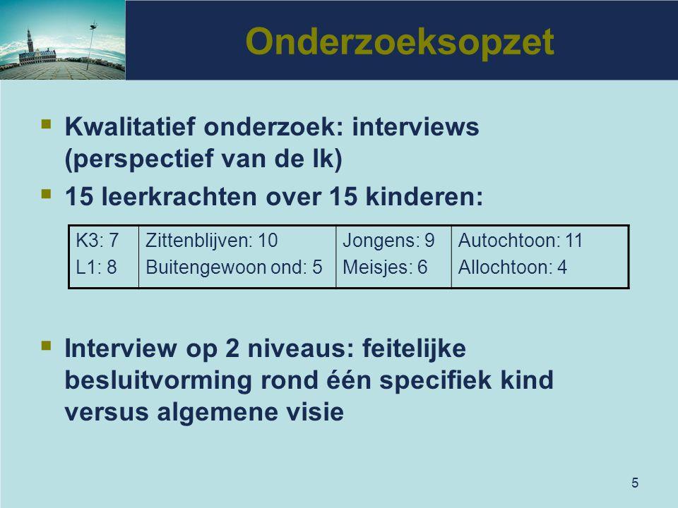 5 Onderzoeksopzet  Kwalitatief onderzoek: interviews (perspectief van de lk)  15 leerkrachten over 15 kinderen:  Interview op 2 niveaus: feitelijke