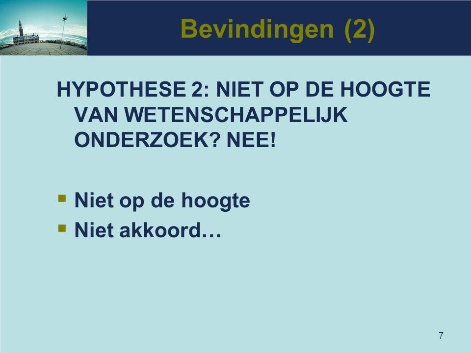 7 Bevindingen (2) HYPOTHESE 2: NIET OP DE HOOGTE VAN WETENSCHAPPELIJK ONDERZOEK? NEE!  Niet op de hoogte  Niet akkoord…