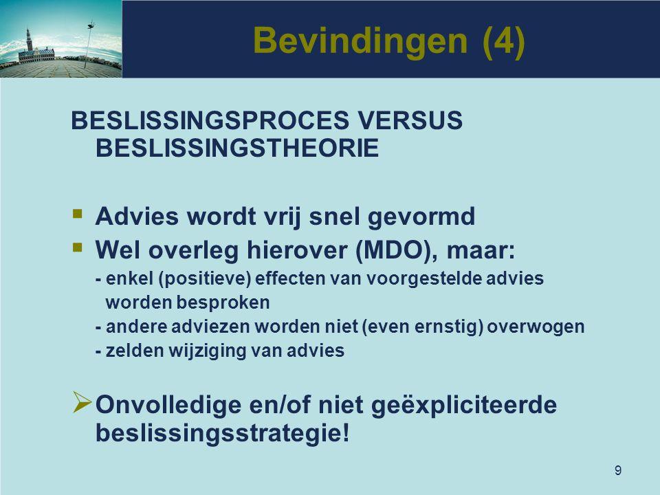 9 Bevindingen (4) BESLISSINGSPROCES VERSUS BESLISSINGSTHEORIE  Advies wordt vrij snel gevormd  Wel overleg hierover (MDO), maar: - enkel (positieve)