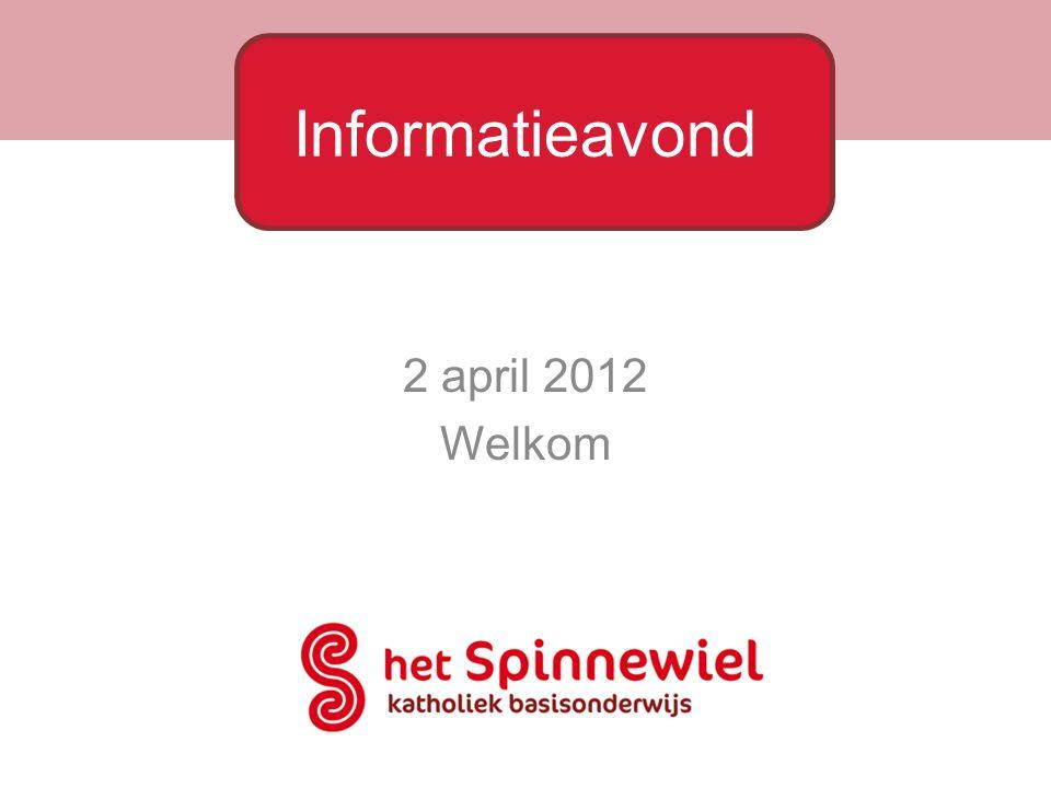 2 april 2012 Welkom Informatieavond