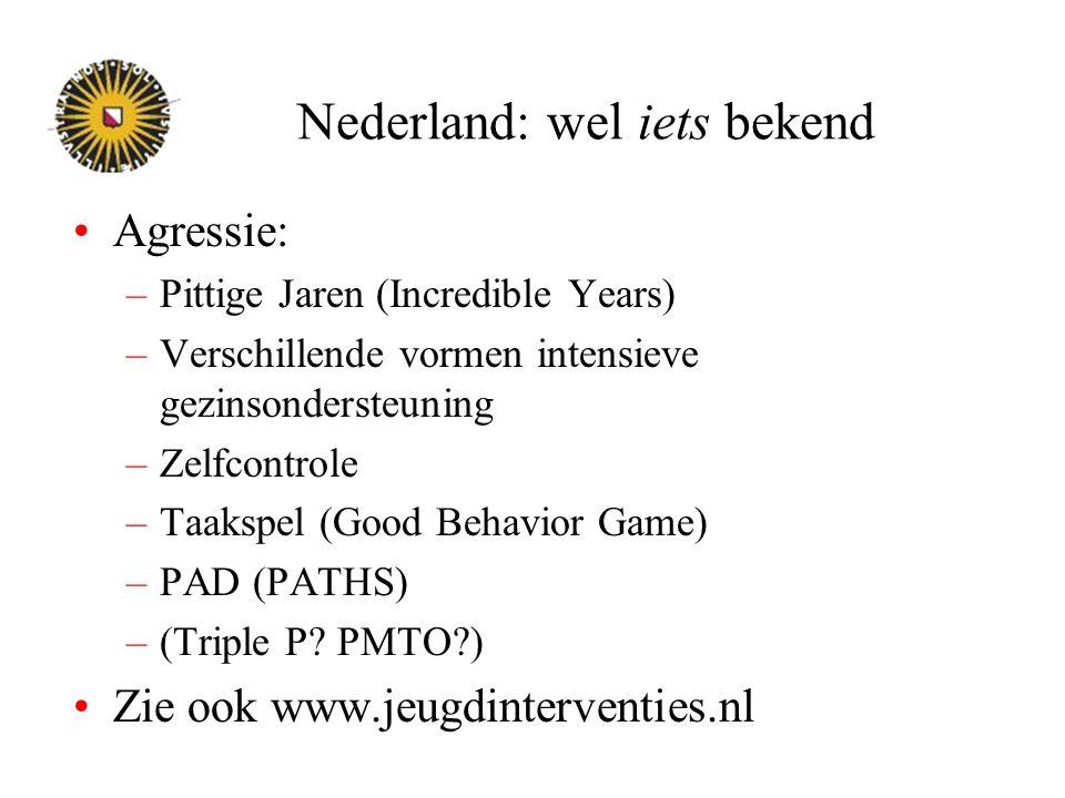 Nederland: wel iets bekend Agressie: –Pittige Jaren (Incredible Years) –Verschillende vormen intensieve gezinsondersteuning –Zelfcontrole –Taakspel (G