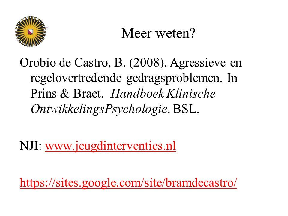 Meer weten? Orobio de Castro, B. (2008). Agressieve en regelovertredende gedragsproblemen. In Prins & Braet. Handboek Klinische OntwikkelingsPsycholog