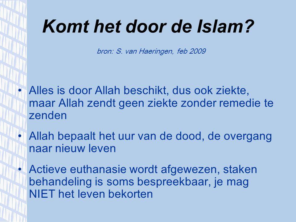 Komt het door de Islam? bron: S. van Haeringen, feb 2009 Alles is door Allah beschikt, dus ook ziekte, maar Allah zendt geen ziekte zonder remedie te