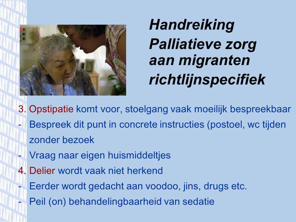 Handreiking Palliatieve zorg aan migranten algemeen 1.Neem elkaar serieus, neem tijd om barri è res te voorkomen 2.Schakel tolk in en stem info af op wat men weet/wil weten.