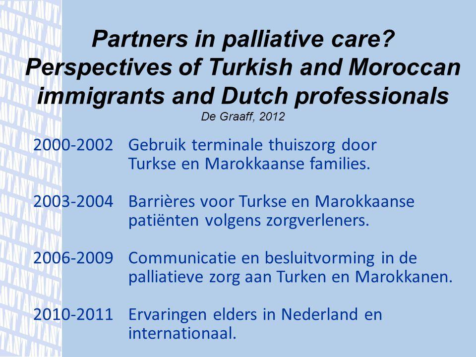 2000-2002Gebruik terminale thuiszorg door Turkse en Marokkaanse families. 2003-2004Barrières voor Turkse en Marokkaanse patiënten volgens zorgverlener