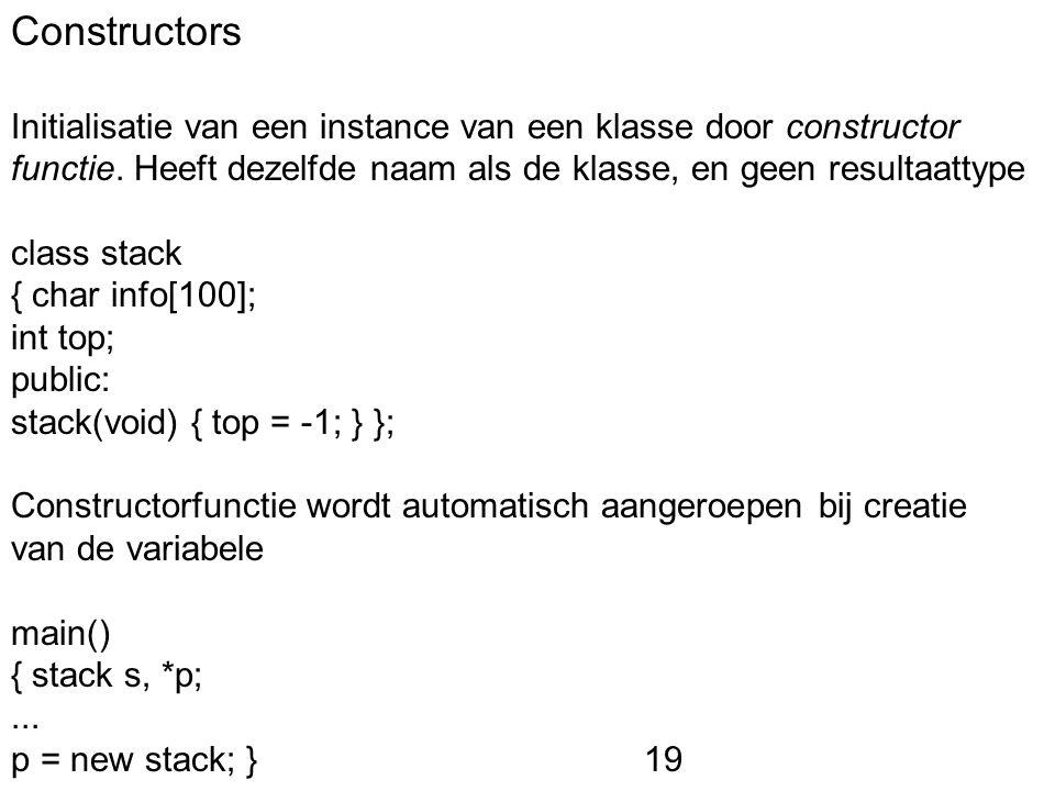Constructors Initialisatie van een instance van een klasse door constructor functie. Heeft dezelfde naam als de klasse, en geen resultaattype class st
