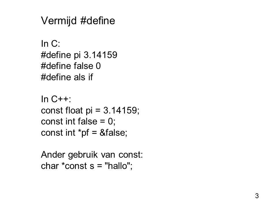 Vermijd #define In C: #define sq(x) x*x sq(1+2) Lapmiddel: #define sq(x) ((x)*(x)) In C++ functie-syntax: inline int sq(int x) { return x*x; }4