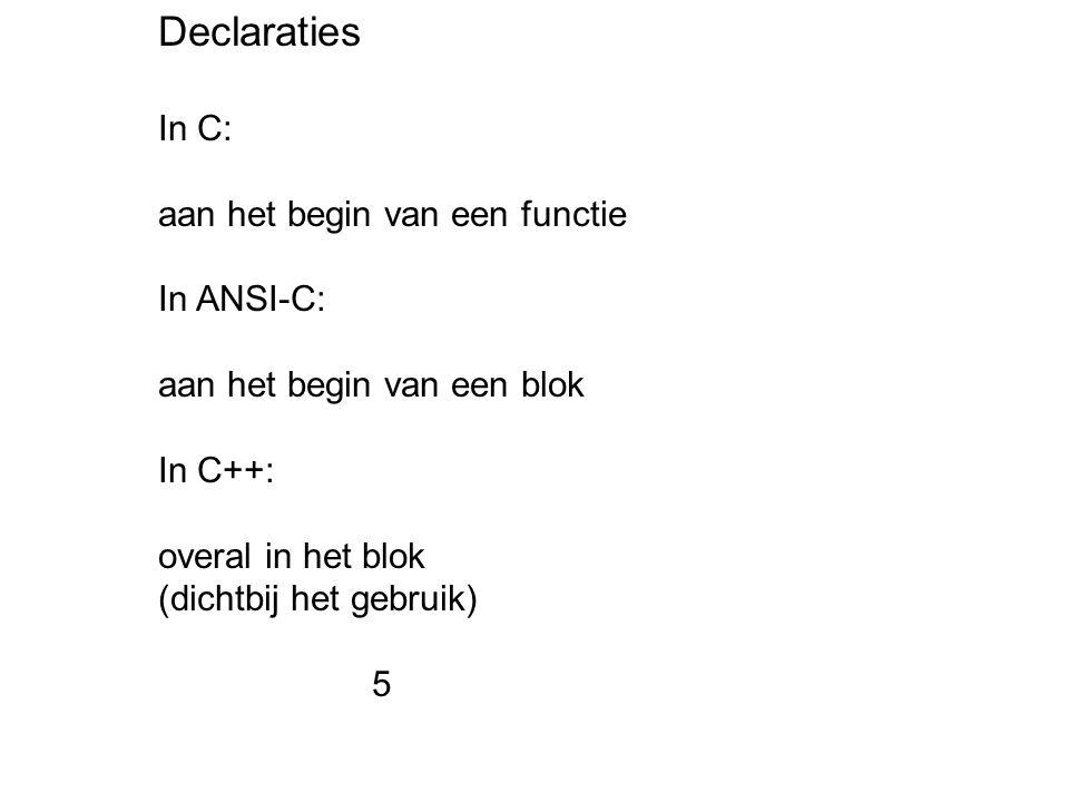 Declaratie van memberfuncties Direct in de klasse-declaratie: class c { int x; public: int f(void) { return 2*x; } }; In de klasse-declaratie alleen prototype, functiedeclaratie apart: class c { int x; public: int f(void); }; int c::f(void) { return 2*x; } Notatie c::f heet scope-resolutie 16
