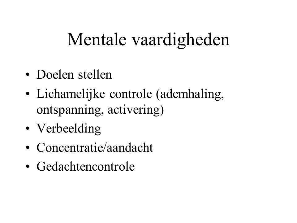 Mentale vaardigheden Doelen stellen Lichamelijke controle (ademhaling, ontspanning, activering) Verbeelding Concentratie/aandacht Gedachtencontrole