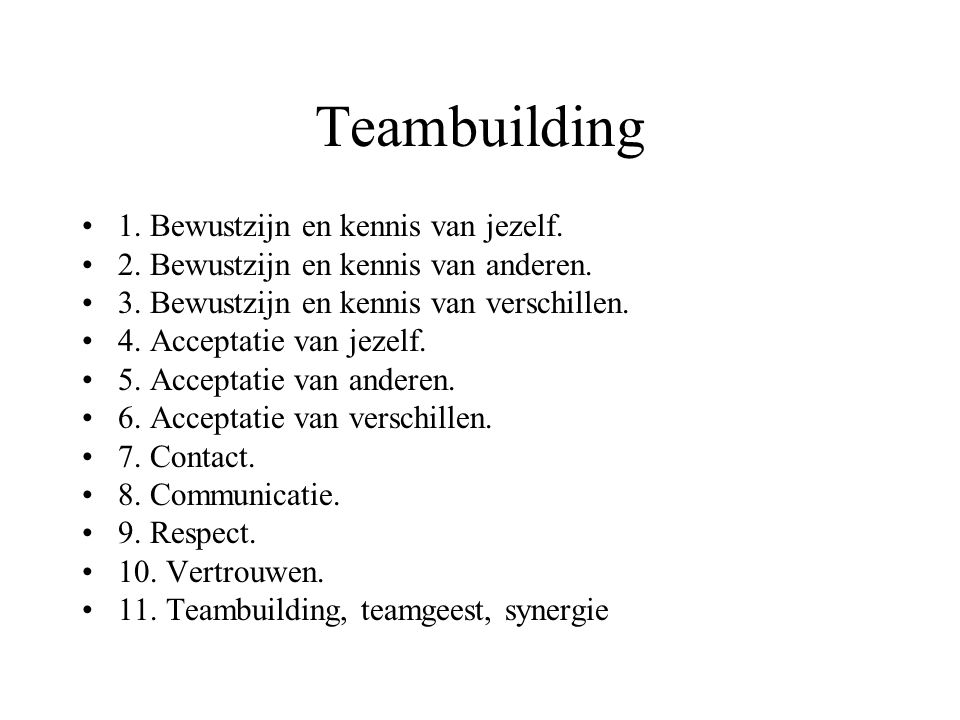 Teambuilding 1. Bewustzijn en kennis van jezelf. 2. Bewustzijn en kennis van anderen. 3. Bewustzijn en kennis van verschillen. 4. Acceptatie van jezel