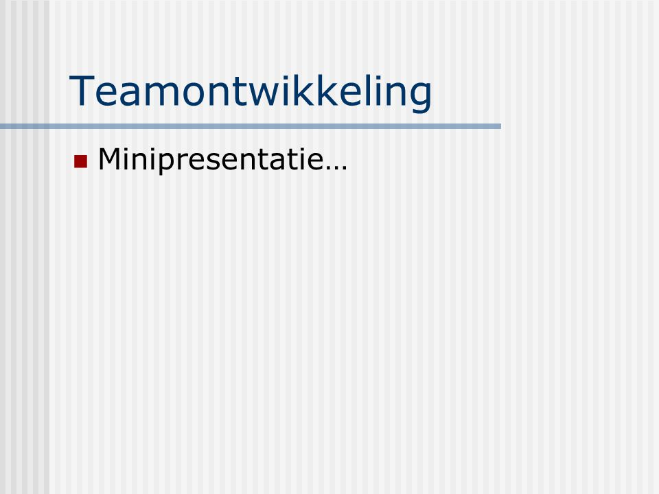 Teamontwikkeling Minipresentatie…
