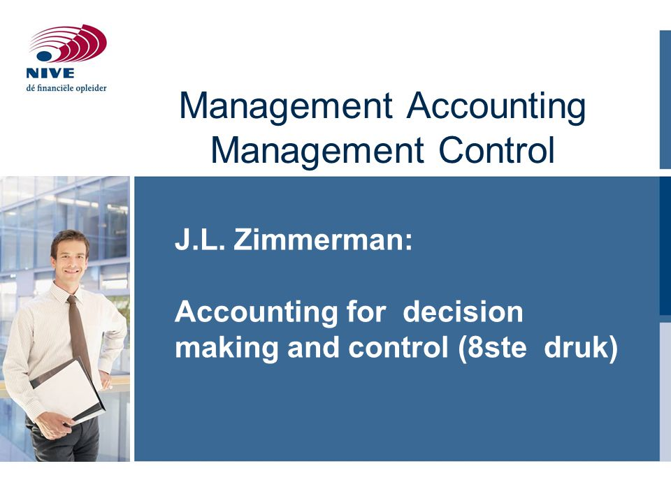 Management Accounting Management Control J.L. Zimmerman: Accounting for decision making and control (8ste druk)