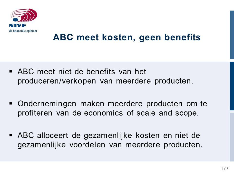 ABC meet kosten, geen benefits  ABC meet niet de benefits van het produceren/verkopen van meerdere producten.