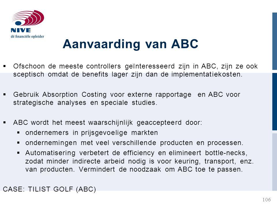 Aanvaarding van ABC  Ofschoon de meeste controllers geïnteresseerd zijn in ABC, zijn ze ook sceptisch omdat de benefits lager zijn dan de implementatiekosten.