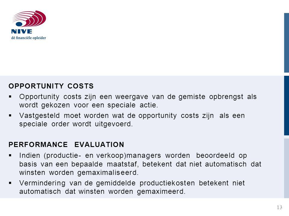 13 OPPORTUNITY COSTS  Opportunity costs zijn een weergave van de gemiste opbrengst als wordt gekozen voor een speciale actie.