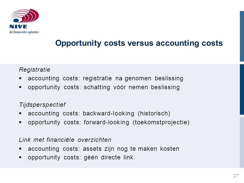 Opportunity costs versus accounting costs Registratie  accounting costs: registratie na genomen beslissing  opportunity costs: schatting vóór nemen